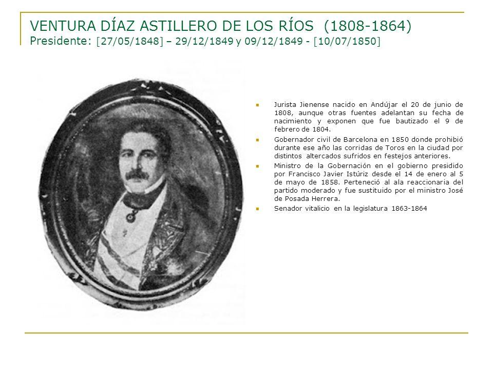VENTURA DÍAZ ASTILLERO DE LOS RÍOS (1808-1864) Presidente: [27/05/1848] – 29/12/1849 y 09/12/1849 - [10/07/1850]
